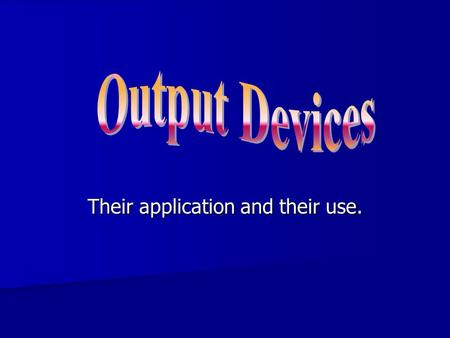 Their application and their use.. Printers Printers are the most output device used in a Computer. Printers are the most output device used in a Computer.