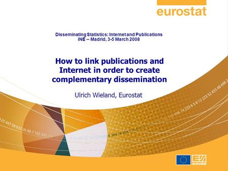 Disseminating Statistics: Internet and Publications INE – Madrid, 3-5 March 2008 Ulrich Wieland, Eurostat How to link publications and Internet in order.