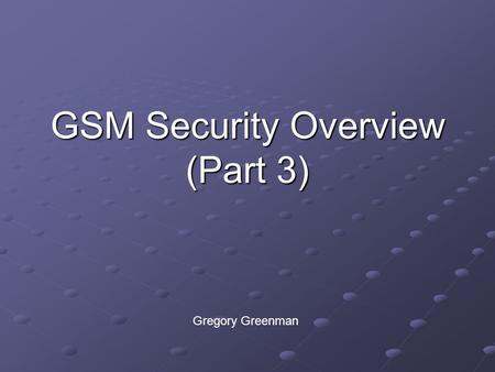 <strong>GSM</strong> <strong>Security</strong> Overview (Part 3)