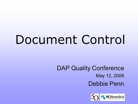 Document Control DAP Quality Conference May 12, 2008 Debbie Penn.