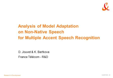 Research & Development ICASSP'2006 - Analysis of Model Adaptation on Non-Native Speech for Multiple Accent Speech Recognition D. Jouvet & K. Bartkova France.
