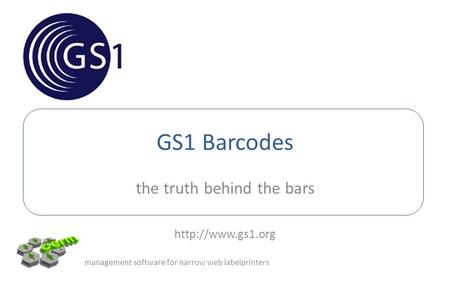 GS1 Barcodes the truth behind the bars  management software for narrow web labelprinters.