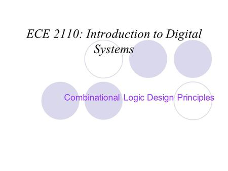 ECE 2110: Introduction to Digital Systems Combinational Logic Design Principles.