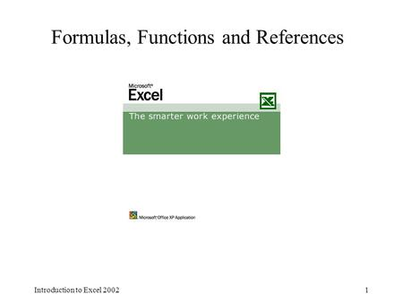Introduction to Excel 20021 Formulas, Functions and References.