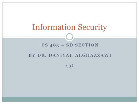CS 483 – SD SECTION BY DR. DANIYAL ALGHAZZAWI (3) Information Security.