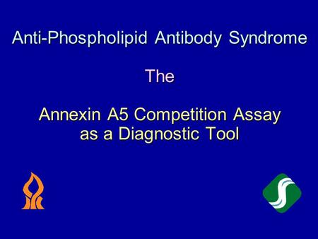 Anti-Phospholipid Antibody Syndrome The Annexin A5 Competition Assay as a Diagnostic Tool.