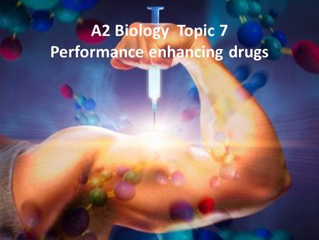 A2 Biology Topic 7 Performance enhancing drugs