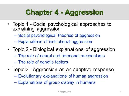 Chapter 4 - Aggression Topic 1 - Social psychological approaches to explaining aggression Social psychological theories of aggression Explanations of institutional.