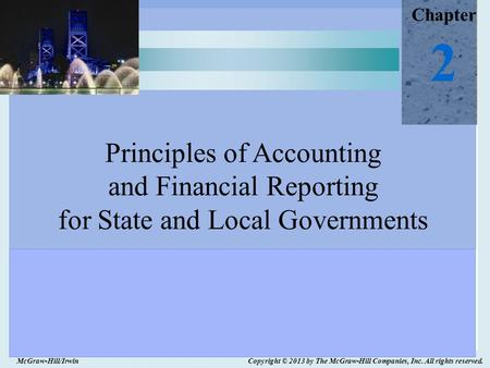 Chapter 2 Principles of Accounting and Financial Reporting for State and Local Governments McGraw-Hill/Irwin Copyright © 2013 by The McGraw-Hill Companies,
