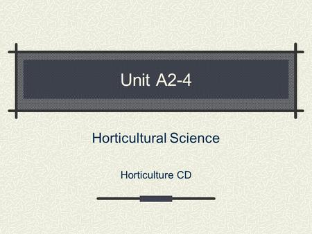 Unit A2-4 Horticultural Science Horticulture CD Problem Area 2 Plant Anatomy & Physiology.