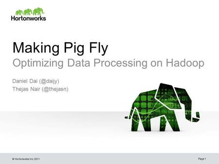 © Hortonworks Inc. 2011 Daniel Dai Thejas Nair Page 1 Making Pig Fly Optimizing Data Processing on Hadoop.