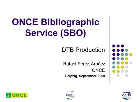 ONCE Bibliographic Service (SBO) DTB Production Rafael Pérez Arnáez ONCE Leipzig, September 2009.