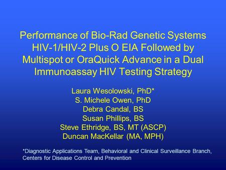 Performance of Bio-Rad Genetic Systems HIV-1/HIV-2 Plus O EIA Followed by Multispot or OraQuick Advance in a Dual Immunoassay HIV Testing Strategy Laura.