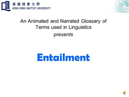 Entailment An Animated and Narrated Glossary of Terms used in Linguistics presents.