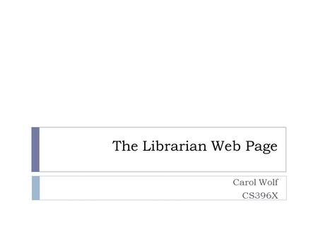 The Librarian Web Page Carol Wolf CS396X. Create new controller  To create a new controller that can manage more than just books, type ruby script/generate.