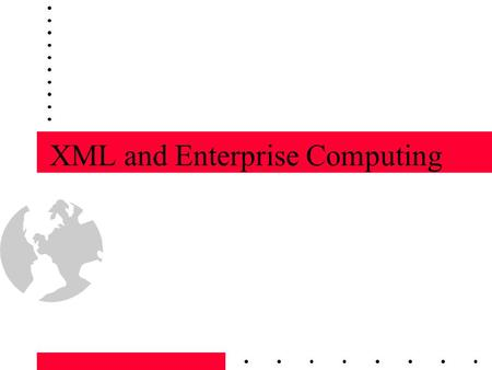 "XML and Enterprise Computing. What is XML? Stands for ""Extensible Markup Language"" –similar to SGML and HTML –document ""tags"" are used to define content."