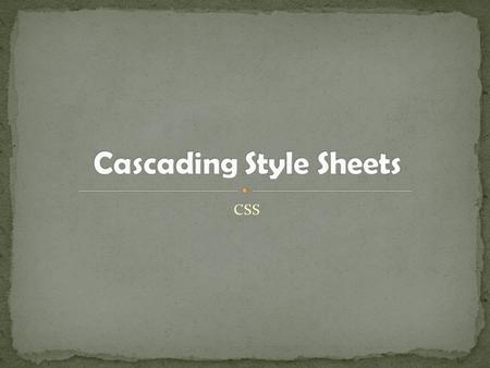 CSS. CSS stands for Cascading Style Sheets Styles define how to display HTML elements Styles were added to HTML 4.0 to solve a problem External Style.