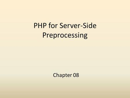 PHP for Server-Side Preprocessing Chapter 08. Overview and Objectives Present a brief history of the PHP language Discuss how PHP fits into the overall.