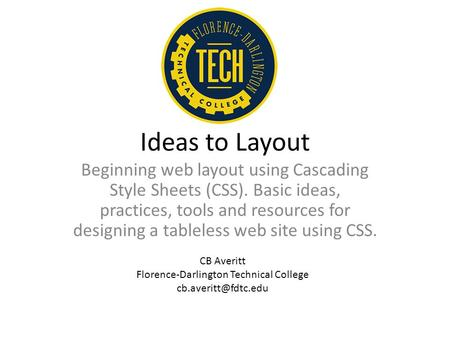 Ideas to Layout Beginning web layout using Cascading Style Sheets (CSS). Basic ideas, practices, tools and resources for designing a tableless web site.