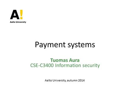 Payment <strong>systems</strong> Tuomas Aura CSE-C3400 Information security Aalto University, autumn 2014.