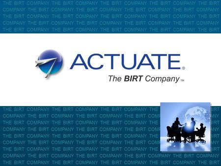 1 Actuate Corporation © 2010 THE BIRT COMPANY THE BIRT COMPANY THE BIRT COMPANY THE BIRT COMPANY THE BIRT COMPANY THE BIRT COMPANY THE BIRT COMPANY THE.