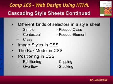 1 Cascading Style Sheets Continued Different kinds of selectors in a style sheet –Simple- Pseudo-Class –Contextual- Pseudo-Element –Class Image Styles.