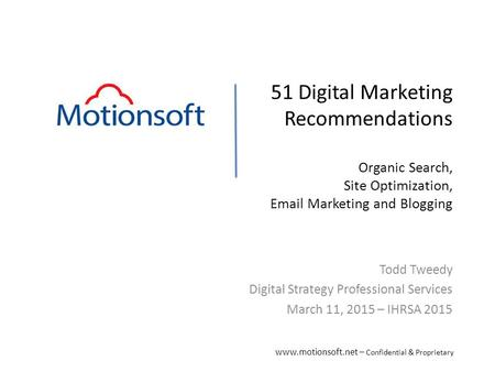 51 Digital Marketing Recommendations Organic Search, Site Optimization, Email Marketing and Blogging Todd Tweedy Digital Strategy Professional Services.