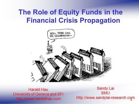 Sandy Lai SMU  1 The Role of Equity Funds in the Financial Crisis Propagation Harald Hau University of Geneva and SFI