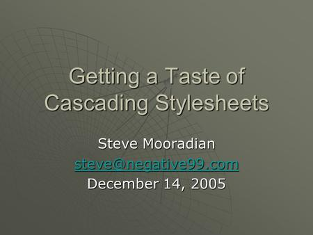 Getting a Taste of Cascading Stylesheets Steve Mooradian December 14, 2005.