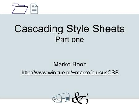 /k/k 1212 Cascading Style Sheets Part one Marko Boon