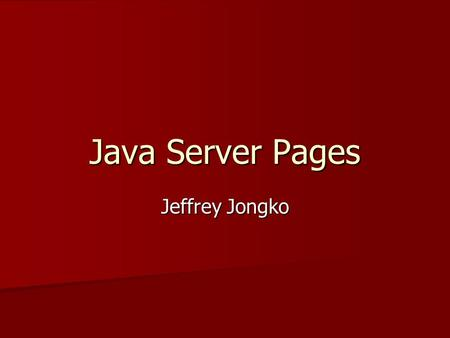 Java Server Pages Jeffrey Jongko. Introduction Java Server Pages (JSP) technology was created by Sun Microsystems and is built on top of Sun's Java Servlet.