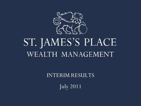 INTERIM RESULTS July 2011. Mike Wilson CHAIRMAN David Bellamy CHIEF EXECUTIVE Andrew Croft FINANCE DIRECTOR.