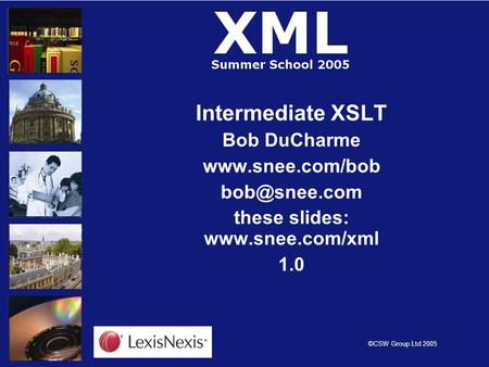 ©CSW Group Ltd 2005 Intermediate XSLT Bob DuCharme  these slides:  1.0.