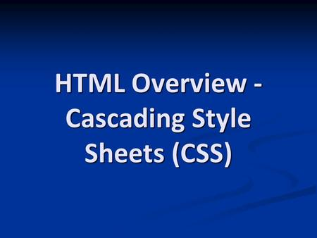HTML Overview - Cascading Style Sheets (CSS). Before We Begin Make a copy of one of your HTML file you have previously created Make a copy of one of your.