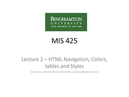 MIS 425 Lecture 2 – HTML Navigation, Colors, tables and Styles Instructor: Martin Neuhard