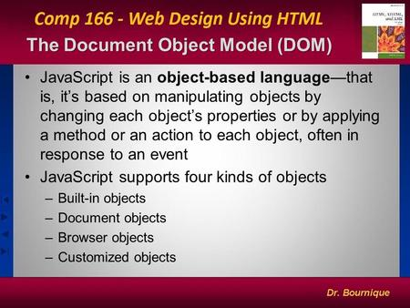 The Document Object Model (DOM) 1 JavaScript is an object-based language—that is, it's based on manipulating objects by changing each object's properties.