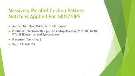 Massively Parallel Cuckoo Pattern Matching Applied For NIDS/NIPS  Author: Tran Ngoc Thinh, Surin Kittitornkun  Publisher: Electronic Design, Test and.