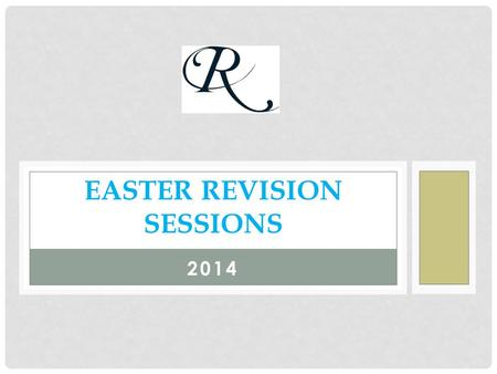 2014 EASTER REVISION SESSIONS. YEAR 9 Day and DateMorning Session (10-12)Afternoon (1-3) Monday 7 th April Tuesday 8 th April Wednesday 9 th April Thursday.