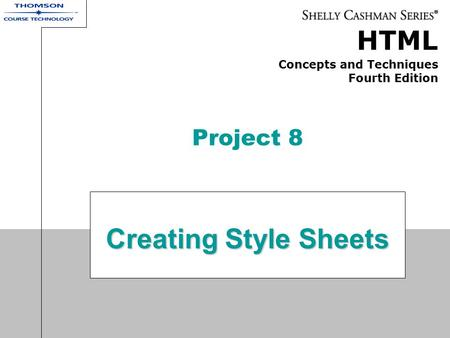 Project 8 Creating Style Sheets.