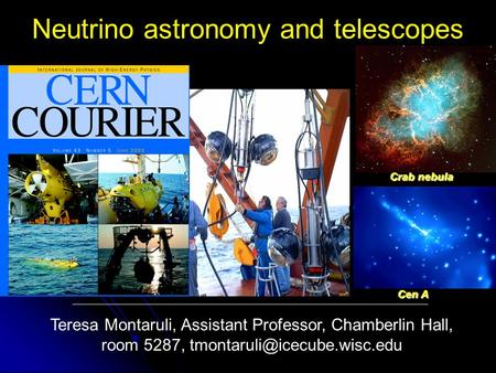 Neutrino astronomy and telescopes Teresa Montaruli, Assistant Professor, Chamberlin Hall, room 5287, Crab nebula Cen A.