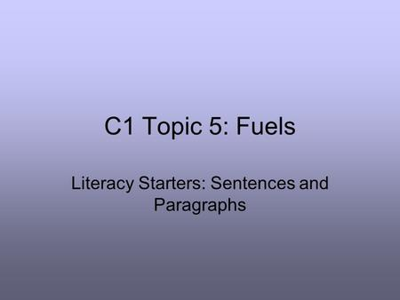 C1 Topic 5: Fuels Literacy Starters: Sentences and Paragraphs.