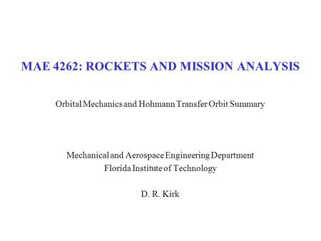 MAE 4262: ROCKETS AND MISSION ANALYSIS Orbital Mechanics and Hohmann Transfer Orbit Summary Mechanical and Aerospace Engineering Department Florida Institute.