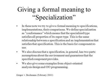 "Giving a formal meaning to ""Specialization"" In these note we try to give a formal meaning to specifications, implementations, their comparisons. We define."