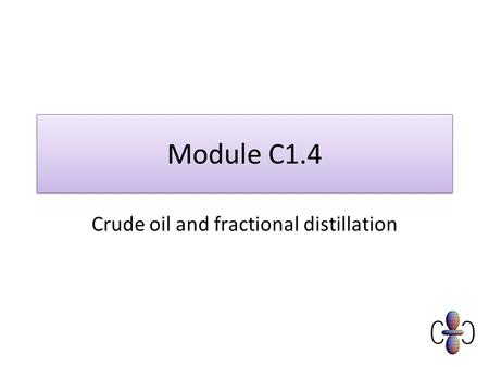 Module C1.4 Crude oil and fractional distillation.