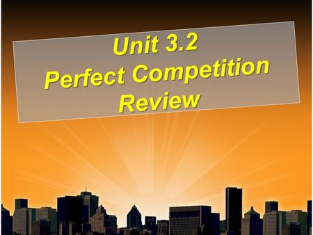 Unit 3.2 Perfect Competition Review. $20 15 10 5 0 Cost and Revenue MC AVC ATC 14 Should the firm produce? What output should the firm produce? What is.