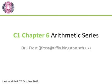 C1 Chapter 6 Arithmetic Series Dr J Frost Last modified: 7 th October 2013.