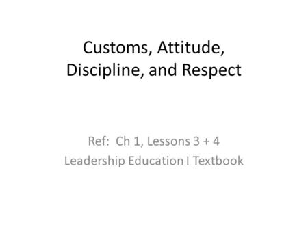 Customs, Attitude, Discipline, and Respect