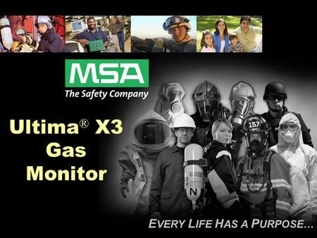 E VERY L IFE H AS A P URPOSE… Ultima ® X3 Gas Monitor.