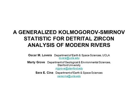 A GENERALIZED KOLMOGOROV-SMIRNOV STATISTIC FOR DETRITAL ZIRCON ANALYSIS OF MODERN RIVERS Oscar M. Lovera Department of Earth & Space Sciences, UCLA