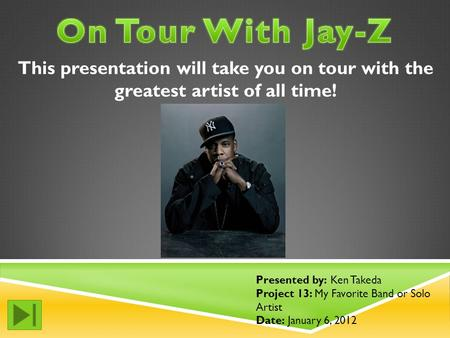 This presentation will take you on tour with the greatest artist of all time! Presented by: Ken Takeda Project 13: My Favorite Band or Solo Artist Date: